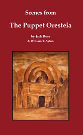 Scenes from The Puppet Oresteia by Jack Ross & William T. Ayton